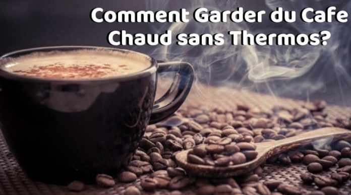comment garder du cafe chaud sans thermos