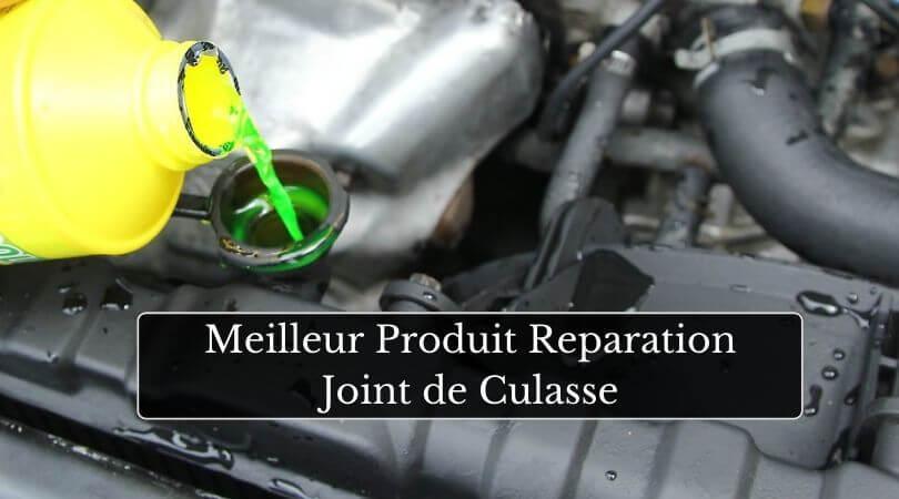 Meilleur Produit Reparation Joint de Culasse