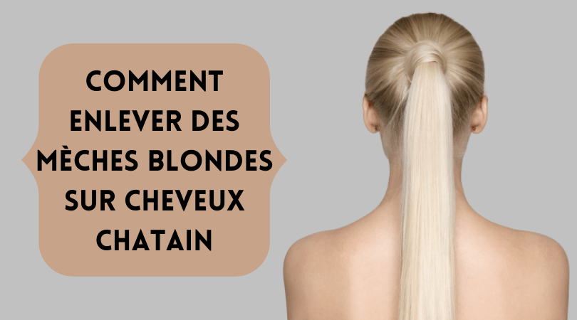 comment enlever des mèches blondes sur cheveux chatain