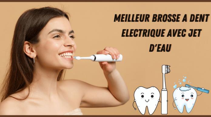 meilleur brosse a dent electrique avec jet d'eau