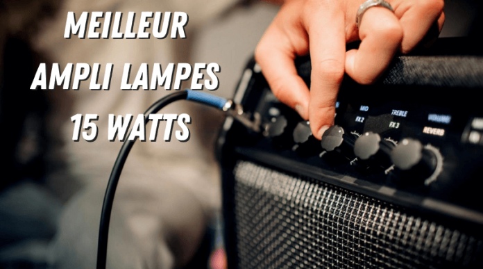 Meilleur Ampli Lampes 15 watts