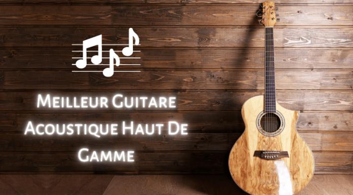 Meilleur Guitare Acoustique Haut De Gamme