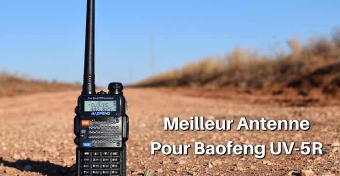 meilleur antenne pour baofeng uv-5r