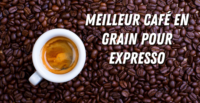 meilleur café en grain pour expresso