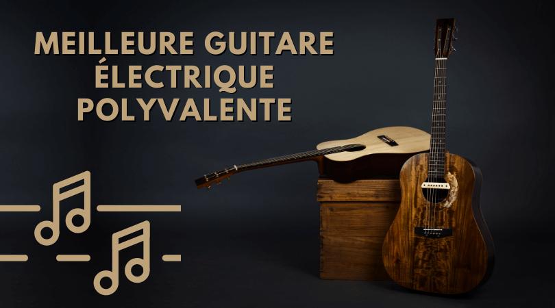 meilleure guitare Électrique polyvalente
